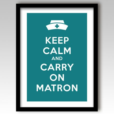 Keep Calm and Carry On Matron Art Print